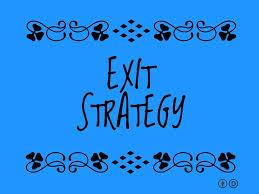 Do You Have/Need an Exit Strategy?